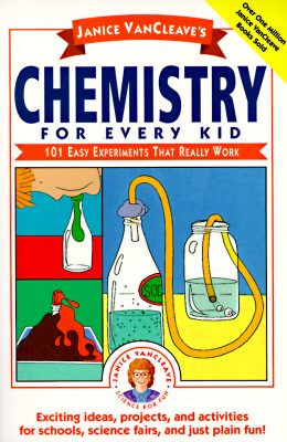 Chemistry for Kids: 101 Easy Experiments That Really Work, Exciting Ideas, Projects, and Activities for Schools, Science Fairs, and Just Plain fun!, VanCleave, Janice Pratt