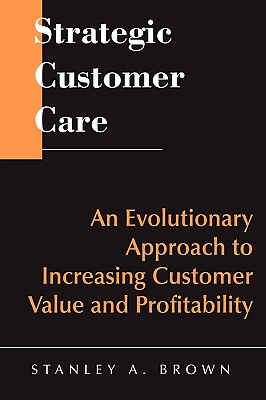 Image for Strategic Customer Care: An Evolutionary Approach to Customer Care