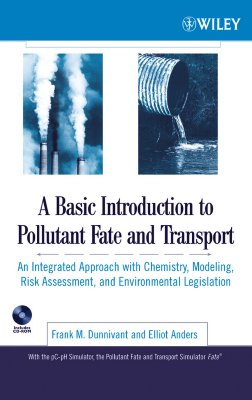 A Basic Introduction to Pollutant Fate and Transport : An Integrated Approach with Chemistry, Modeling, Risk Assessment, and Environmental Legislation, Dunnivant, Frank M.; Anders, Elliot