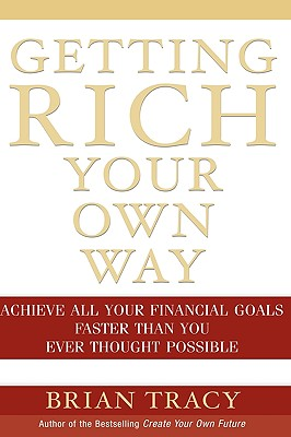 Getting Rich Your Own Way: Achieve All Your Financial Goals Faster Than You Ever Thought Possible, Tracy, Brian