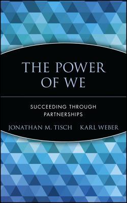 The Power of We: Succeeding Through Partnerships, Tisch, Jonathan M.; Weber, Karl; Karl Weber