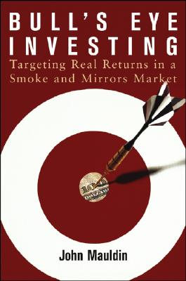 Image for Bull's Eye Investing: Targeting Real Returns In A Smoke And Mirrors Market