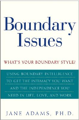 Boundary Issues: Using Boundary Intelligence to Get the Intimacy You Want and the Independence You Need in Life, Love, and Work, Adams, Jane