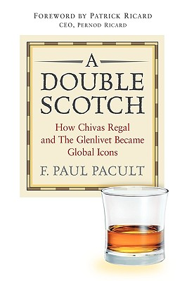 A Double Scotch: How Chivas Regal and The Glenlivet Became Global Icons, F. Paul  Pacult