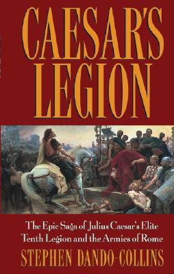 Image for Caesar's Legion: The Epic Saga of Julius Caesar's Elite Tenth Legion and the Armies of Rome