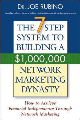 """The 7-Step System to Building a $1,000,000 Network Marketing Dynasty: How to Achieve Financial Independence through Network Marketing"", ""Rubino, Joe"""