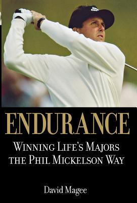 Endurance:  Winning Life's Majors the Phil Mickelson Way, Magee, David