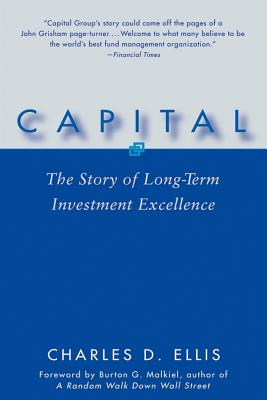 Capital: The Story of Long-Term Investment Excellence, Ellis, Charles D.