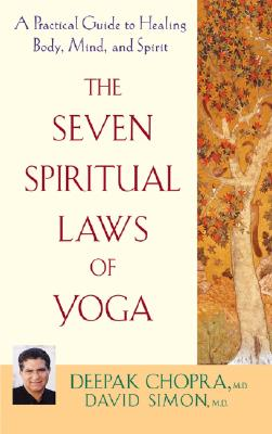 The Seven Spiritual Laws of Yoga: A Practical Guide to Healing Body, Mind, and Spirit, Deepak Chopra; David Simon
