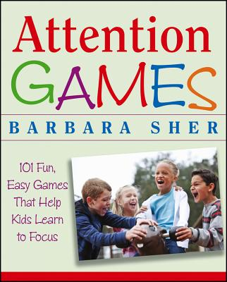 Attention Games: 101 Fun, Easy Games That Help Kids Learn To Focus, Sher, Barbara; Butler, Ralph [Illustrator]