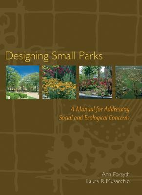 Image for Designing Small Parks: A Manual for Addressing Social and Ecological Concerns