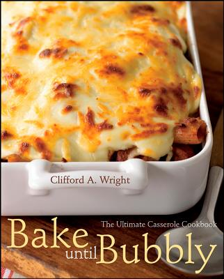 "Bake Until Bubbly: The Ultimate Casserole Cookbook, ""Wright, Clifford A."""