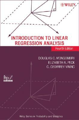 Introduction to Linear Regression Analysis, Montgomery, Douglas C.; Peck, Elizabeth A.; Vining, G. Geoffrey