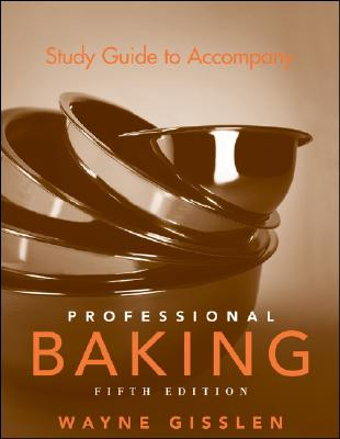 Study Guide to Accompany Professional Baking 5th Edition, Wayne Gisslen (Author)