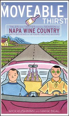 "A Moveable Thirst: Tales and Tastes from a Season in Napa Wine Country, ""Beal, Hank, Kushman, Rick"""