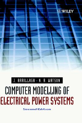 Computer Modelling of Electrical Power Systems, Arrillaga, Jos; Watson, Neville R.