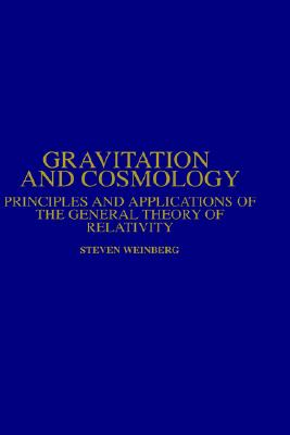 Gravitation and Cosmology: Principles and Applications of the General Theory of Relativity, Weinberg, Steven