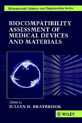 Biocompatiblity: Assessment of Medical Devices and Materials 1st Edition, Julian H. Braybrook (Editor)