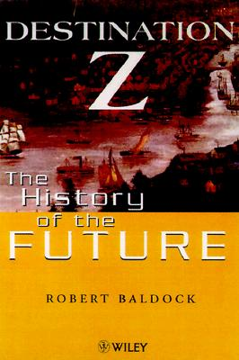 Destination Z: The History of the Future, Baldock, Robert