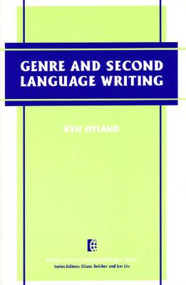 Genre and Second Language Writing (The Michigan Series on Teaching Multilingual Writers), Hyland, Ken
