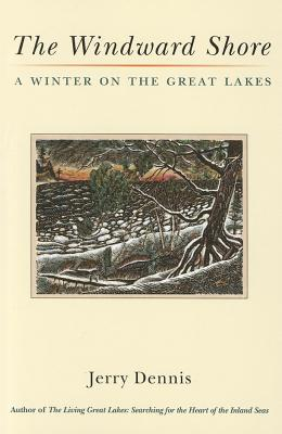 The Windward Shore: A Winter on the Great Lakes, Dennis, Jerry