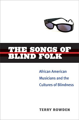 Image for The Songs of Blind Folk: African American Musicians and the Cultures of Blindness (Corporealities: Discourses of Disability)