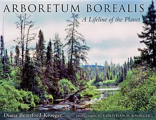 Arboretum Borealis: A Lifeline of the Planet, Beresford-Kroeger, Diana