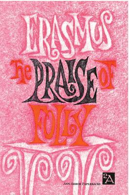 The Praise of Folly (Ann Arbor Paperbacks), DESIDERIUS ERASMUS