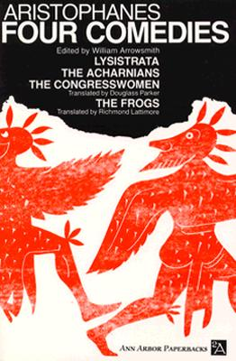 Image for FOUR COMEDIES OF ARISTOPHANES LYSISTRATA - THE ACHARNIANS - THE CONGRESSWOMEN - THE FROGS
