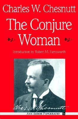 The Conjure Woman (Ann Arbor Paperbacks), Chesnutt, Charles W.
