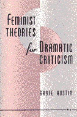Image for Feminist Theories for Dramatic Criticism