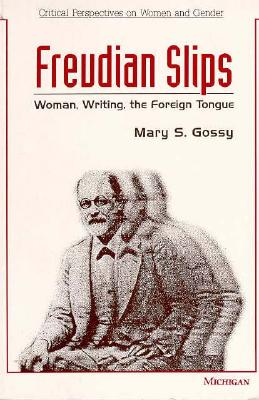 Image for Freudian Slips: Woman, Writing, the Foreign Tongue (Critical Perspectives On Women And Gender)