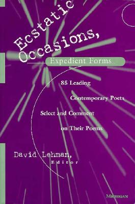Image for Ecstatic Occasions, Expedient Forms: 85 Leading Contemporary Poets Select and Comment on Their Poems