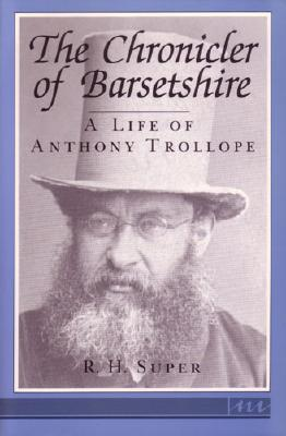 The Chronicler of Barsetshire: A Life of Anthony Trollope, Super, Robert H.