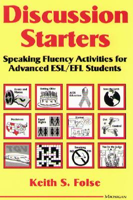 Discussion Starters: Speaking Fluency Activities for Advanced ESL/EFL Students, Folse, Keith S.