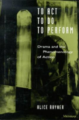 Image for TO ACT, TO DO, TO PERFORM DRAMA AND THE PHENOMENOLOGY OF ACTION