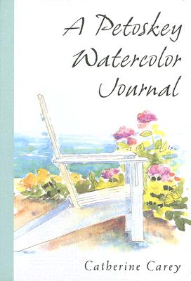 A Petoskey Watercolor Journal, Carey, Catherine