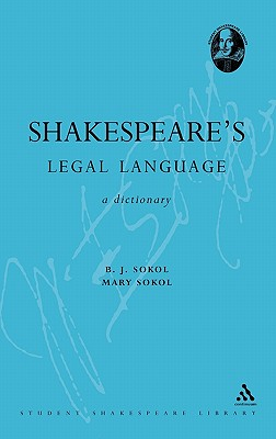 Shakespeare's Legal Language: A Dictionary (Continuum Shakespeare Dictionaries), Sokol, B. J.; Sokol, Mary