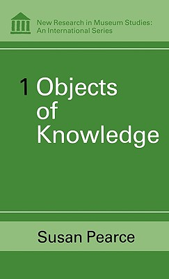 Objects of Knowledge (New Research in Museum Studies)