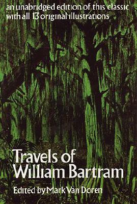 TRAVELS OF WILLIAM BARTRAM EDITED BY MARK VAN DOREN, BARTRAM, WILLIAM