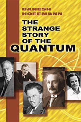 The Strange Story of the Quantum, Hoffmann, Banesh