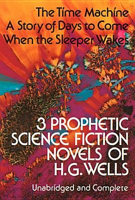 Image for Three Prophetic Science Fiction Novels The Time Machine A Story of Days to Come When the Sleeper Wakes