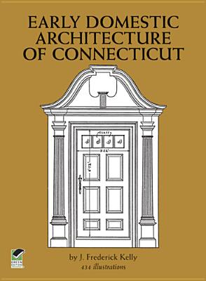 Early Domestic Architecture of Connecticut (Dover Architecture)