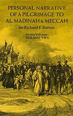 Personal Narrative of a Pilgrimage to Al Madinah and Meccah (Volume 2), Richard Burton
