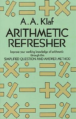Arithmetic Refresher: Improve your working knowledge of arithmetic, A. A. Klaf