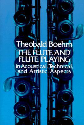 The Flute and Flute-Playing in Acoustical, Technical, and Artistic Aspects, Dayton C. Miller, Theobald Boehm