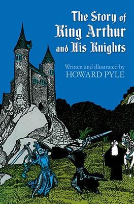 The Story of King Arthur and His Knights (Dover Storybooks for Children), Howard Pyle