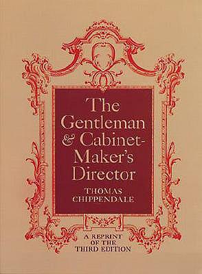 The Gentleman & Cabinet-Maker's Director, Chippendale, Thomas