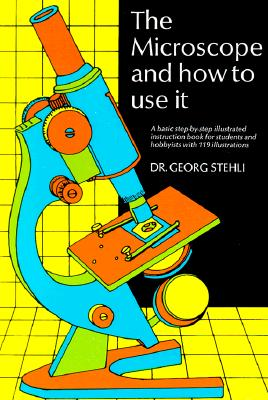 The Microscope and How to Use It, Stehli, Georg
