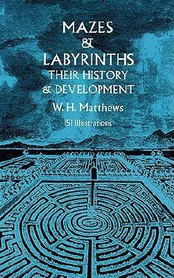 Mazes and Labyrinths: Their History and Development (Dover Children's Activity Books), W. H. Matthews